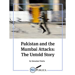 Pakistan and the Mumbai Attacks: The Untold Story | [Sebastian Rotella]