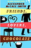 Friends Lovers Chocolate (Isabel Dalhousie Novels) Alexander McCall Smith