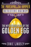 The Mysterious Case of the Golden Egg: A Middle Grade Mystery (The Marshmallow Hammer Detective Agency)