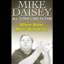 All Stories Are Fiction: Where Water Meets With Water  by Mike Daisey Narrated by Mike Daisey