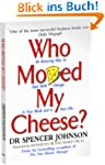 Who Moved My Cheese? An Amazing Way t...
