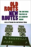 img - for Old Roots, New Routes: The Cultural Politics of Alt.Country Music book / textbook / text book