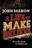 img - for A Life of Make Believe: From Paralysis to Hollywood book / textbook / text book