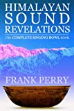 Himalayan Sound Revelations: The Complete Tibetan Singing Bowl Book