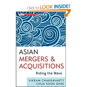 Asian Mergers and Acquisitions: Riding the Wave Vikram Chakravarty and Soon Ghee Chua