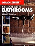 The Complete Guide to Bathrooms: Ideas & Projects for Building & Remodeling (Black & Decker) - 1589230620