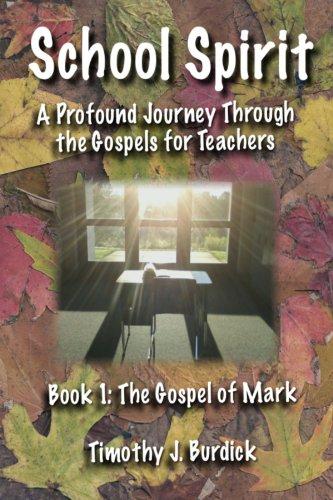 School Spirit: A Profound Journey Through The Gospels For Teachers Book 1: The Gospel Of Mark