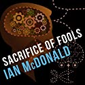 Sacrifice of Fools (       UNABRIDGED) by Ian McDonald Narrated by Sean Barrett