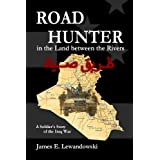 Road Hunter in the Land between the Rivers: A Soldier's Story of the Iraq War