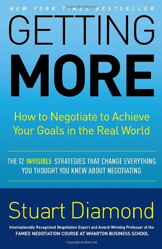 Getting More: How to Negotiate to Achieve Your Goals in...