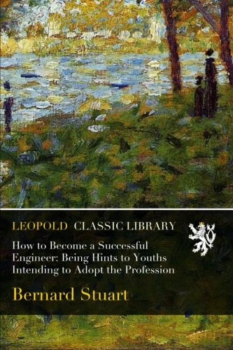 How to Become a Successful Engineer: Being Hints to Youths Intending to Adopt the Profession PDF