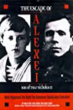 img - for The Escape of Alexei, Son of Tsar Nicholas II: What Happened the Night the Romanov Family Was Executed book / textbook / text book