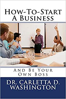 How-To-Start A Business: And Be Your Own Boss