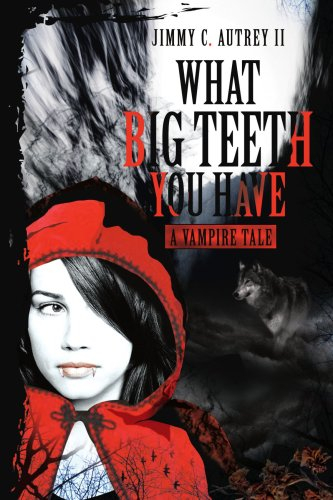 What Big Teeth You Have: A Vampire Tale