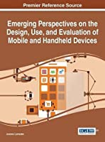 Emerging Perspectives on the Design, Use, and Evaluation of Mobile and Handheld Devices Front Cover
