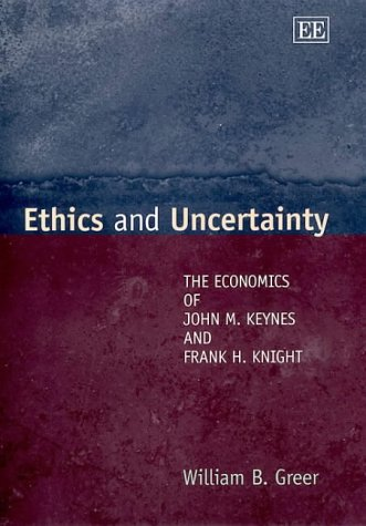 Ethics and Uncertainty: The Economics of John M. Keynes and Frank H. Knight (Elgar Monographs)