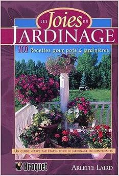 Les joies du jardinage 101 recettes pour pots et - Pots et jardinieres ...