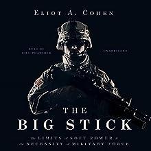The Big Stick: The Limits of Soft Power and the Necessity of Military Force | Livre audio Auteur(s) : Eliot A. Cohen Narrateur(s) : Bill Thatcher