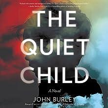 The Quiet Child | Livre audio Auteur(s) : John Burley Narrateur(s) : MacLeod Andrews