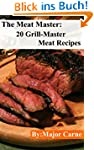 The Meat Master: 20 Grill-Master Meat...