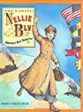 The Daring Nellie Bly: America s Star Reporter