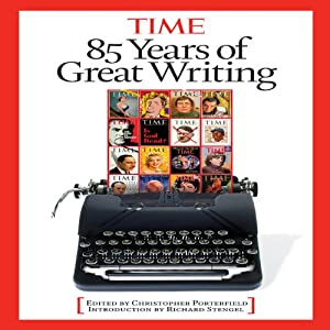 85 Years of Great Writing | [Editors of Time Magazine, Christopher Porterfield, Arthur Hochstein, TIME Magazine]