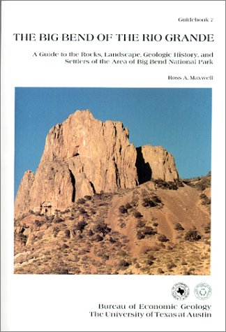 Big Bend of the Rio Grande: A Guide to the Rocks, Landscape, Geologic History, and Settlers of the Area of Big Bend Nati