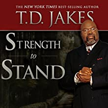 Strength to Stand: Overcoming, Succeeding, Thriving, Advancing, Winning Audiobook by T. D. Jakes Narrated by Charles Johnson, Jr.