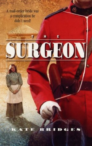 The Surgeon (Harlequin Historical Series), KATE BRIDGES