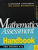 Mathematics Assessment: A Practical Handbook for Grades 6-8 (Classroom Assessment for School Mathematics K-12) Natl Council of Teachers of Mathematics, William S. Bush, Steve Leinwand and Pam Beck