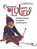 echange, troc Hervé Thiry-Duval - Elevez des lutins : Guide pratique des génies domestiques