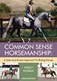 Common Sense Horsemanship: A Safe And Simple Approach To Riding Horses
