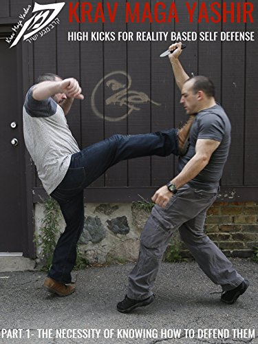 Krav Maga: High Kicks for Reality Based Self Defense (Part One: The Necessity of Knowing How to Defend Them)