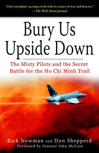 Bury Us Upside Down: The Misty Pilots and the Secret Battle for the Ho Chi Minh Trail
