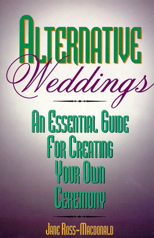 Alternative Weddings: An Essential Guide for Creating Your Own Ceremony