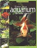 echange, troc Collectif - Créer un aquarium d'eau douce