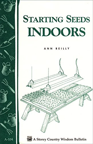 Starting Seeds Indoors: Storey's Country Wisdom Bulletin  A-104