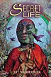 Secret Life (1930846274) by Jeff VanderMeer