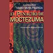 El Penacho de Moctezuma [The Panacho of Moctezuma] (Texto Completo) | [Mario Moya Palencia]