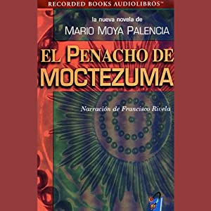 El Penacho de Moctezuma [The Panacho of Moctezuma] (Texto Completo) Hörbuch