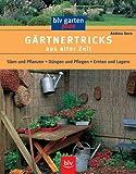 Gärtnertricks aus alter Zeit: Säen und Pflanzen. Düngen und Pflegen. Ernten und Lagern