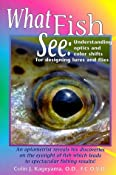 Amazon.com: What Fish See: Understanding Optics and Color Shifts for Designing Lures and Flies (9781571881403): Colin J. Kageyama: Books