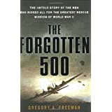 The Forgotten 500: The Untold Story of the Men Who Risked All For the GreatestRescue Mission of World War II ~ Gregory A. Freeman