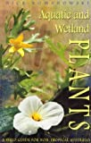 Aquatic and Wetland Plants: A Field Guide for Non-Tropical Australia (0868406325) by Nick Romanowski