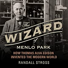 The Wizard of Menlo Park: How Thomas Alva Edison Invented the Modern World | Livre audio Auteur(s) : Randall E. Stross Narrateur(s) : Grover Gardner
