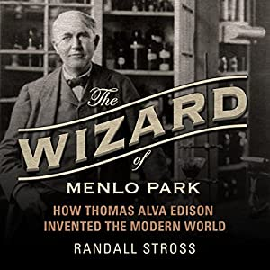 The Wizard of Menlo Park: How Thomas Alva Edison Invented the Modern World Audiobook