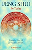 Kwan Lau Feng Shui for Today: Arranging Your Life for Health and Wealth