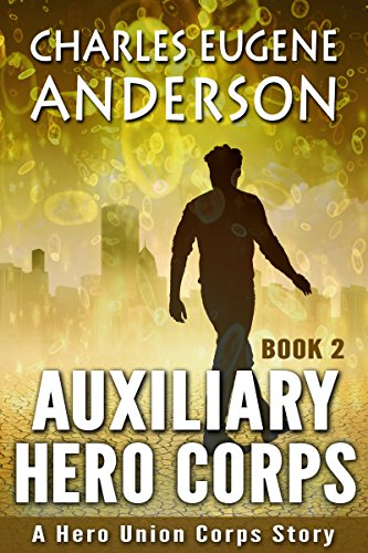 Book: Auxiliary Hero Corps 2 (Superheroes Of The Hero Union Corps) by Charles Eugene Anderson