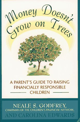 Money Doesn't Grow On Trees: A Parent's  Guide to Raising Financially Responsible Children, Neale S. Godfrey, Carolina Edwards