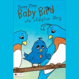Teeny Tiny Baby Bird: An Adoption Story | [Trina K. Ramirez]